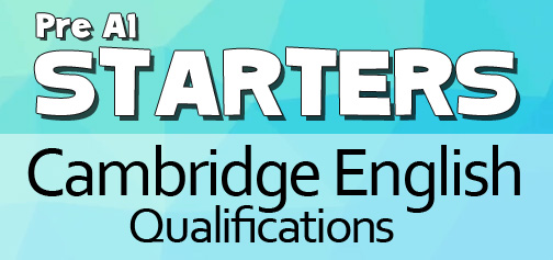 Cambridge Young Learners English Starters for 6 to 8 years.